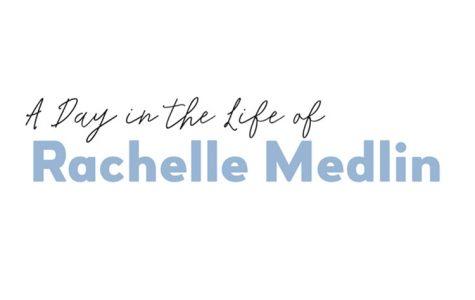 Day In the Life of: Rachelle Medlin