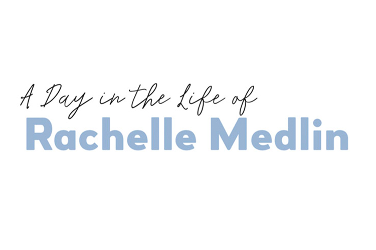 Day In the Life of: Rachelle Medlin